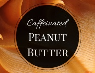 Caffeinated Peanut Butter