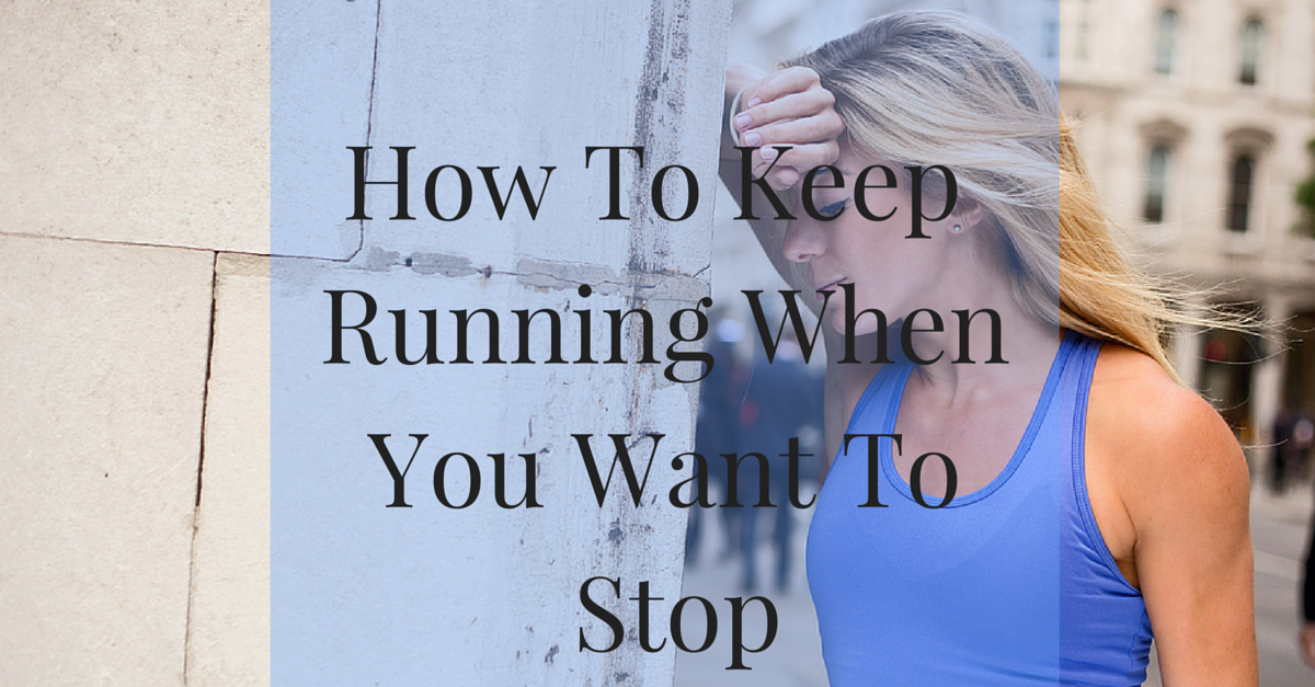 How To Keep Running When You Want To Quit